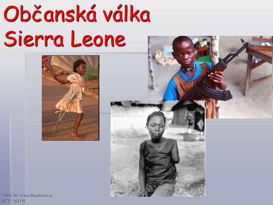 Občanská válka Sierra Leone Autor: Bc. Ivana Rozehnalová UČO: 160370