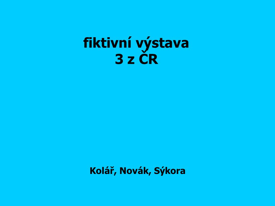 fiktivní výstava 3 z ČR Kolář, Novák, Sýkora