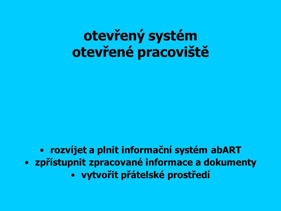 otevřený systém otevřené pracoviště rozvíjet a plnit informační systém abART zpřístupnit zpracované informace a dokumenty vytvořit přátelské prostředí