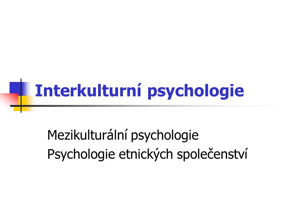 Interkulturní psychologie Mezikulturální psychologie Psychologie etnických společenství