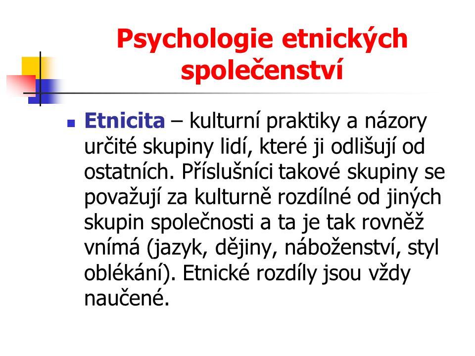 Psychologie etnických společenství Etnicita – kulturní praktiky a názory určité skupiny lidí, které ji odlišují od ostatních. Příslušníci takové skupi