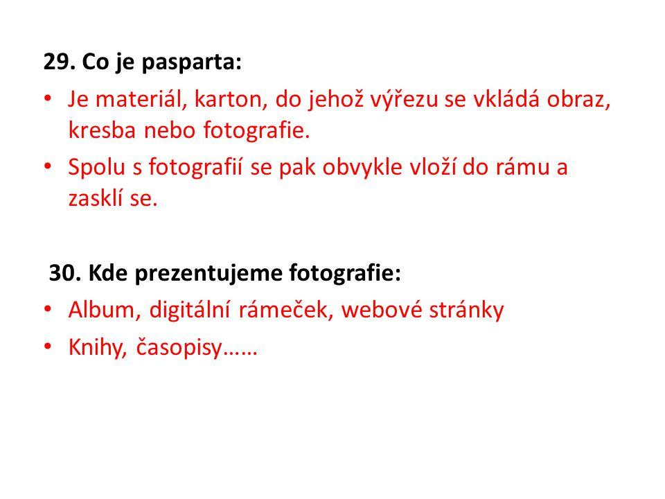 29. Co je pasparta: Je materiál, karton, do jehož výřezu se vkládá obraz, kresba nebo fotografie.
