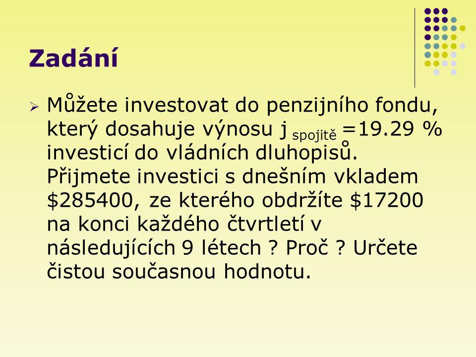 Zadání  Můžete investovat do penzijního fondu, který dosahuje výnosu j spojitě =19.29 % investicí do vládních dluhopisů.