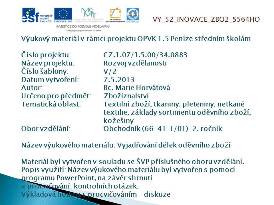 VY_52_INOVACE_ZBO2_5564HO Výukový materiál v rámci projektu OPVK 1.5 Peníze středním školám Číslo projektu:CZ.1.07/1.5.00/34.0883 Název projektu:Rozvoj vzdělanosti Číslo šablony: V/2 Datum vytvoření:7.5.2013 Autor:Bc.