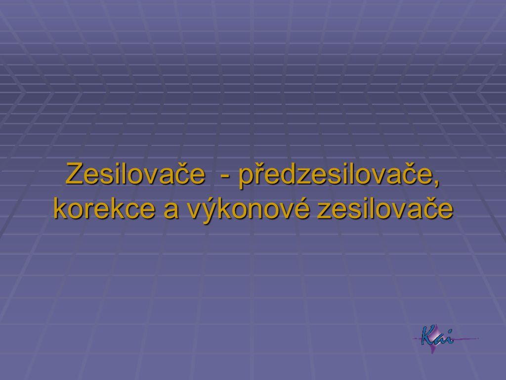 Zesilovače - předzesilovače, korekce a výkonové zesilovače