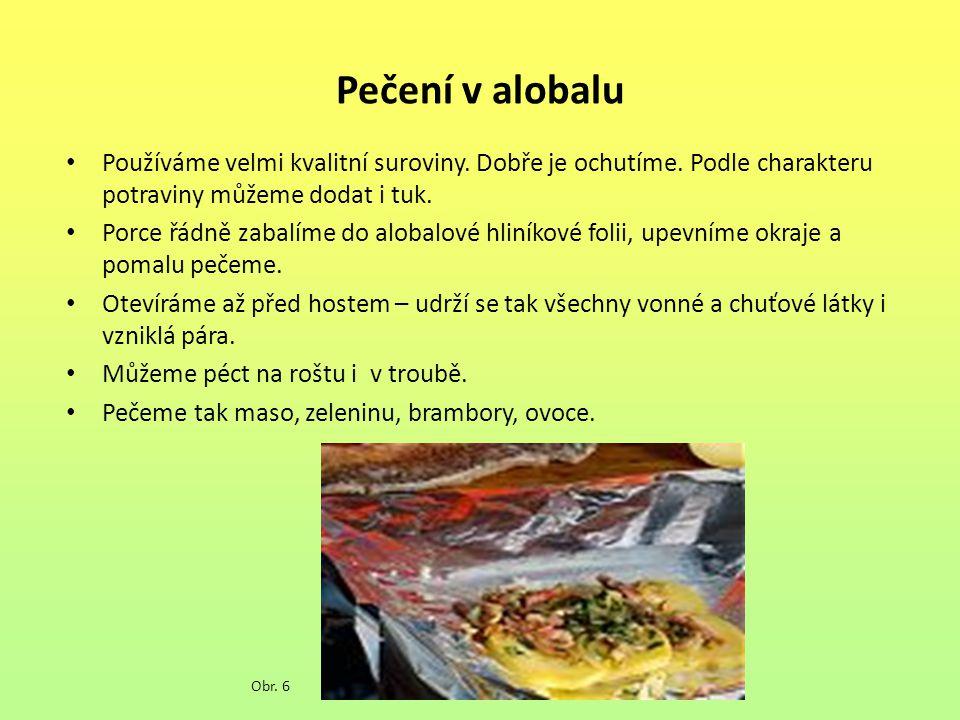 Pečení v alobalu Používáme velmi kvalitní suroviny. Dobře je ochutíme. Podle charakteru potraviny můžeme dodat i tuk. Porce řádně zabalíme do alobalov