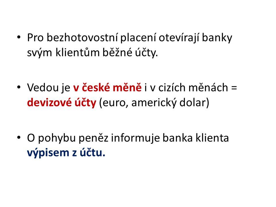 Pro bezhotovostní placení otevírají banky svým klientům běžné účty. Vedou je v české měně i v cizích měnách = devizové účty (euro, americký dolar) O p