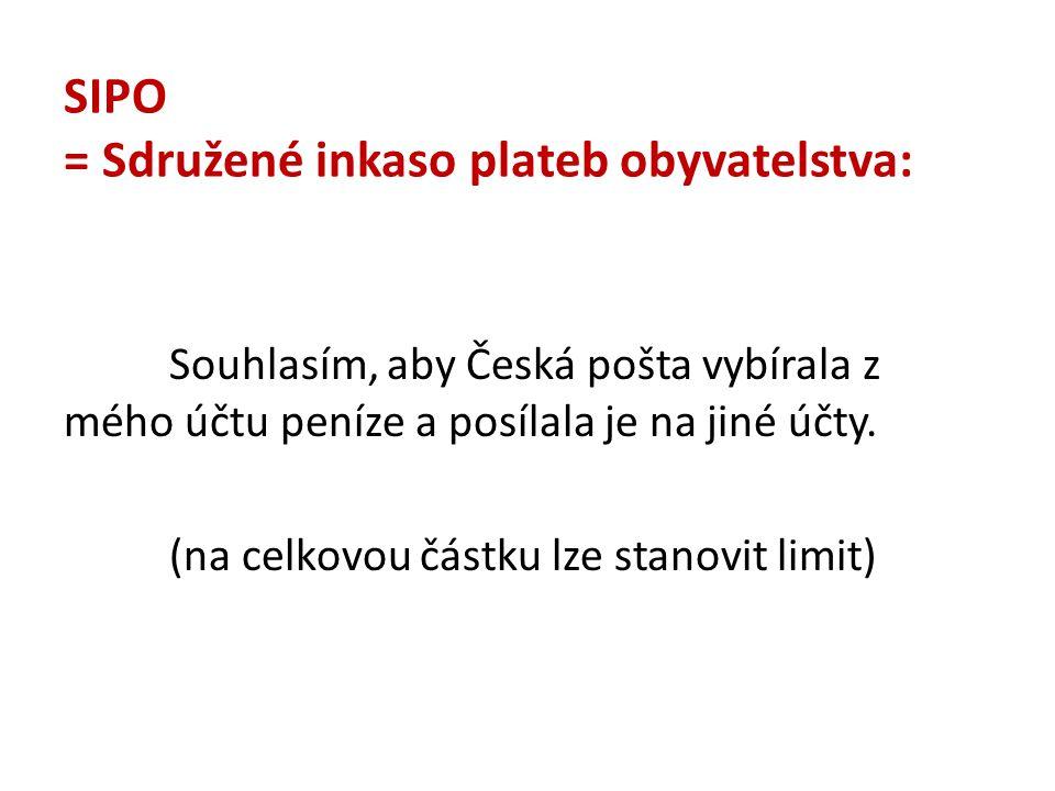 SIPO = Sdružené inkaso plateb obyvatelstva: Souhlasím, aby Česká pošta vybírala z mého účtu peníze a posílala je na jiné účty. (na celkovou částku lze