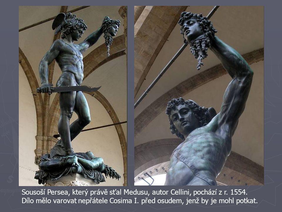Sousoší Persea, který právě sťal Medusu, autor Cellini, pochází z r. 1554. Dílo mělo varovat nepřátele Cosima I. před osudem, jenž by je mohl potkat.