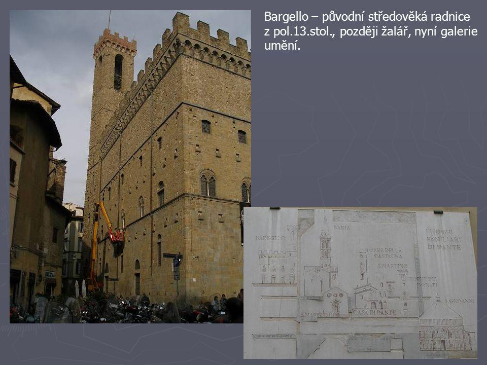 Bargello – původní středověká radnice z pol.13.stol., později žalář, nyní galerie umění.