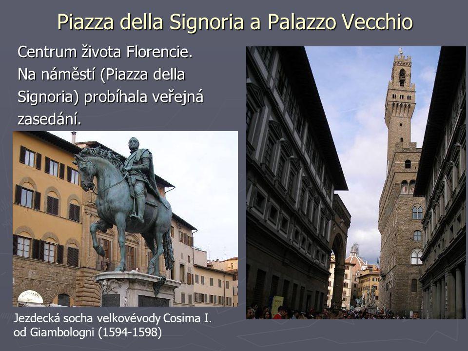 Piazza della Signoria a Palazzo Vecchio Centrum života Florencie. Na náměstí (Piazza della Signoria) probíhala veřejná zasedání. Jezdecká socha velkov