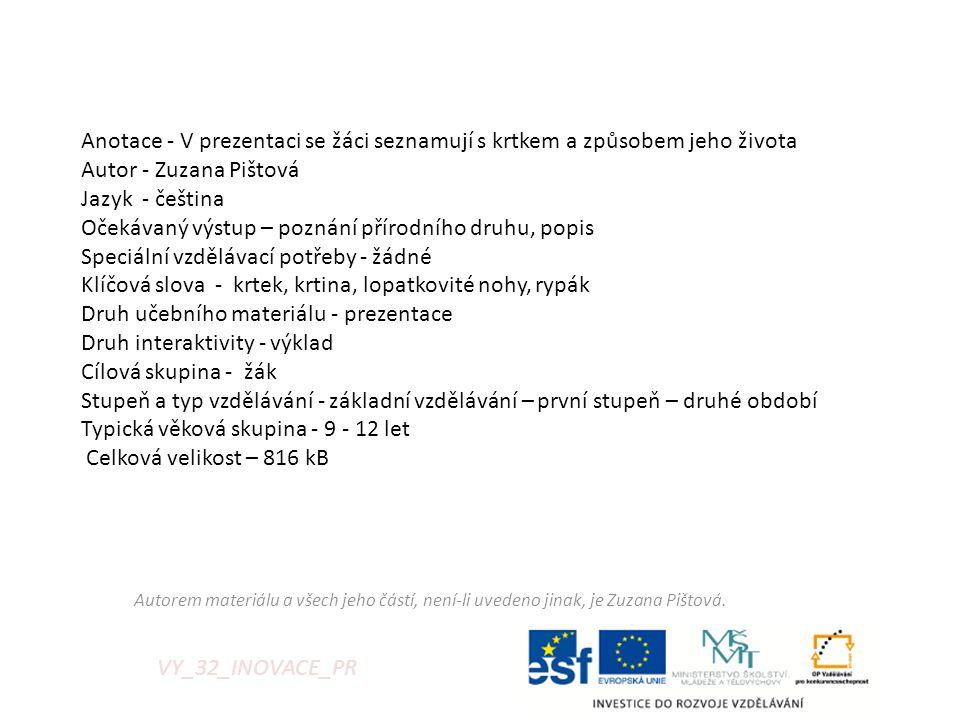 VY_32_INOVACE_PR Anotace - V prezentaci se žáci seznamují s krtkem a způsobem jeho života Autor - Zuzana Pištová Jazyk - čeština Očekávaný výstup – po