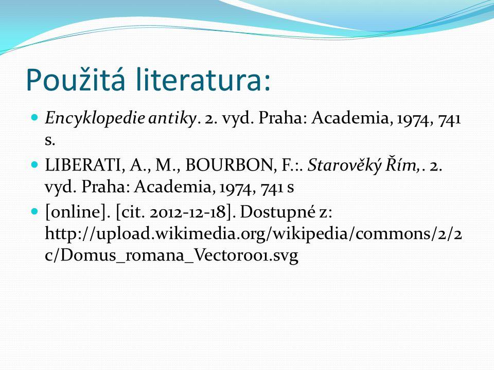 Použitá literatura: Encyklopedie antiky. 2. vyd. Praha: Academia, 1974, 741 s. LIBERATI, A., M., BOURBON, F.:. Starověký Řím,. 2. vyd. Praha: Academia