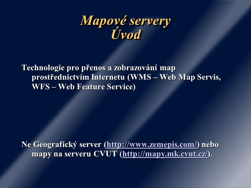 Mapové servery Úvod Technologie pro přenos a zobrazování map prostřednictvím Internetu (WMS – Web Map Servis, WFS – Web Feature Service) Ne Geografick