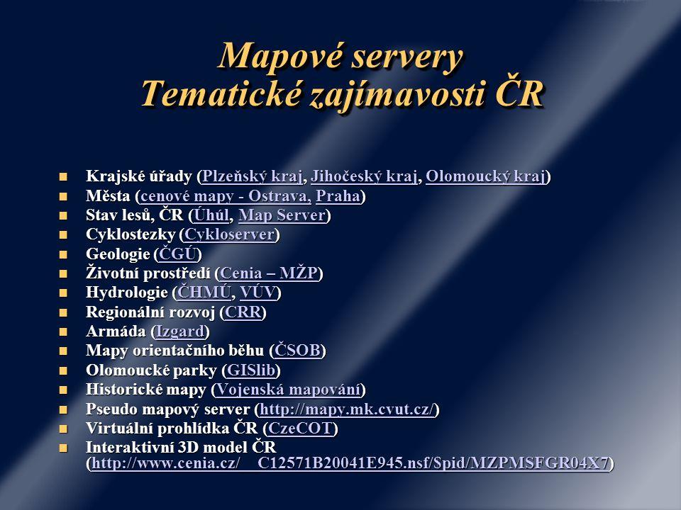 Mapové servery-zajímavé funkce Měření ploch (Olomoucké parky) Měření ploch (Olomoucké parky)Olomoucké parkyOlomoucké parky Vyhledávání ulic (adres) – Seznam, Vyhledávání ulic (adres) – Seznam,Seznam Hledání cesty (Seznam, Atlas, Centrum, Quick) Hledání cesty (Seznam, Atlas, Centrum, Quick)SeznamAtlasCentrumQuickSeznamAtlasCentrumQuick Dopravní informace (Seznam) Dopravní informace (Seznam)Seznam Vyhledávání jiných objektů (Seznam, Quick) Vyhledávání jiných objektů (Seznam, Quick)SeznamQuickSeznamQuick Hyperlink (zdroje znečištění – Plzeňský kraj) Hyperlink (zdroje znečištění – Plzeňský kraj)zdroje znečištění – Plzeňský krajzdroje znečištění – Plzeňský kraj Videosekvence (CzeCOT) Videosekvence (CzeCOT)CzeCOT