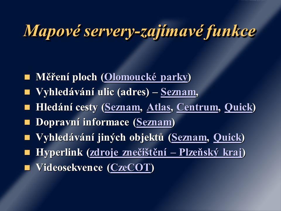 Mapové servery-zajímavé funkce Měření ploch (Olomoucké parky) Měření ploch (Olomoucké parky)Olomoucké parkyOlomoucké parky Vyhledávání ulic (adres) –