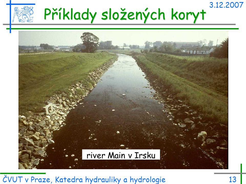 3.12.2007 ČVUT v Praze, Katedra hydrauliky a hydrologie13 Příklady složených koryt river Main v Irsku
