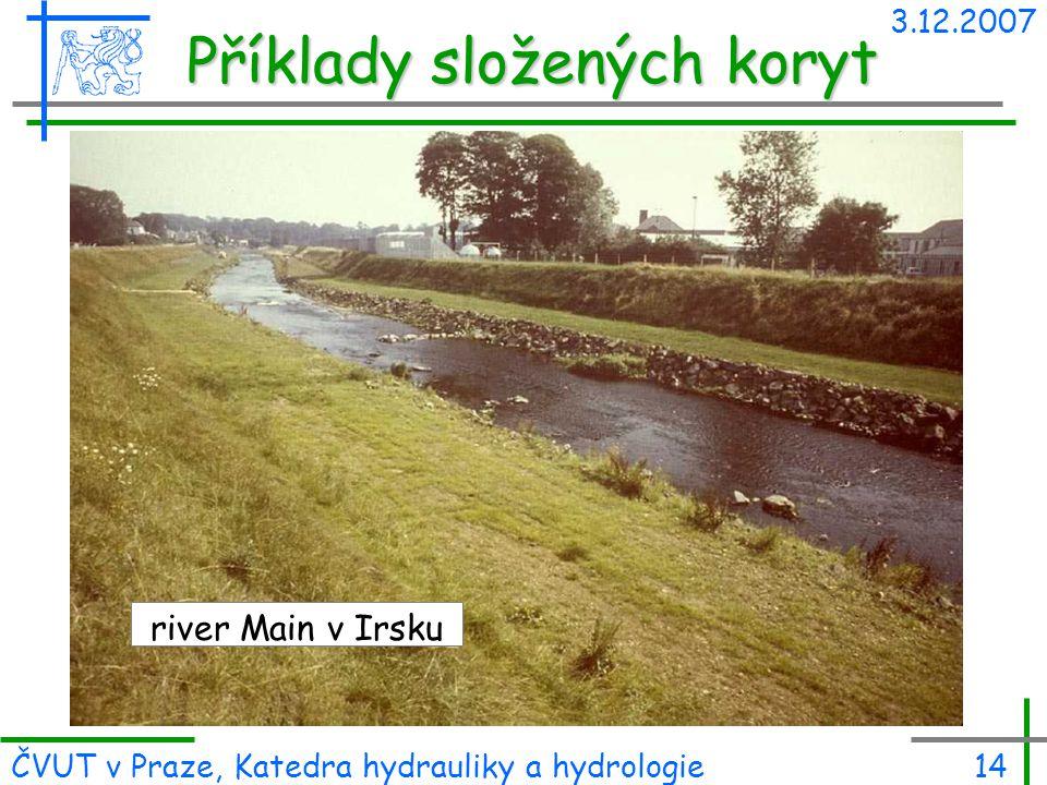 3.12.2007 ČVUT v Praze, Katedra hydrauliky a hydrologie14 Příklady složených koryt river Main v Irsku