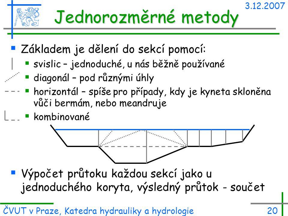 3.12.2007 ČVUT v Praze, Katedra hydrauliky a hydrologie20 Jednorozměrné metody  Základem je dělení do sekcí pomocí:  svislic – jednoduché, u nás běž