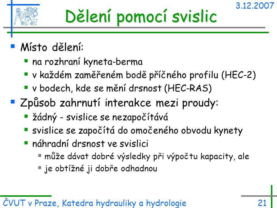 3.12.2007 ČVUT v Praze, Katedra hydrauliky a hydrologie21 Dělení pomocí svislic  Místo dělení:  na rozhraní kyneta-berma  v každém zaměřeném bodě p