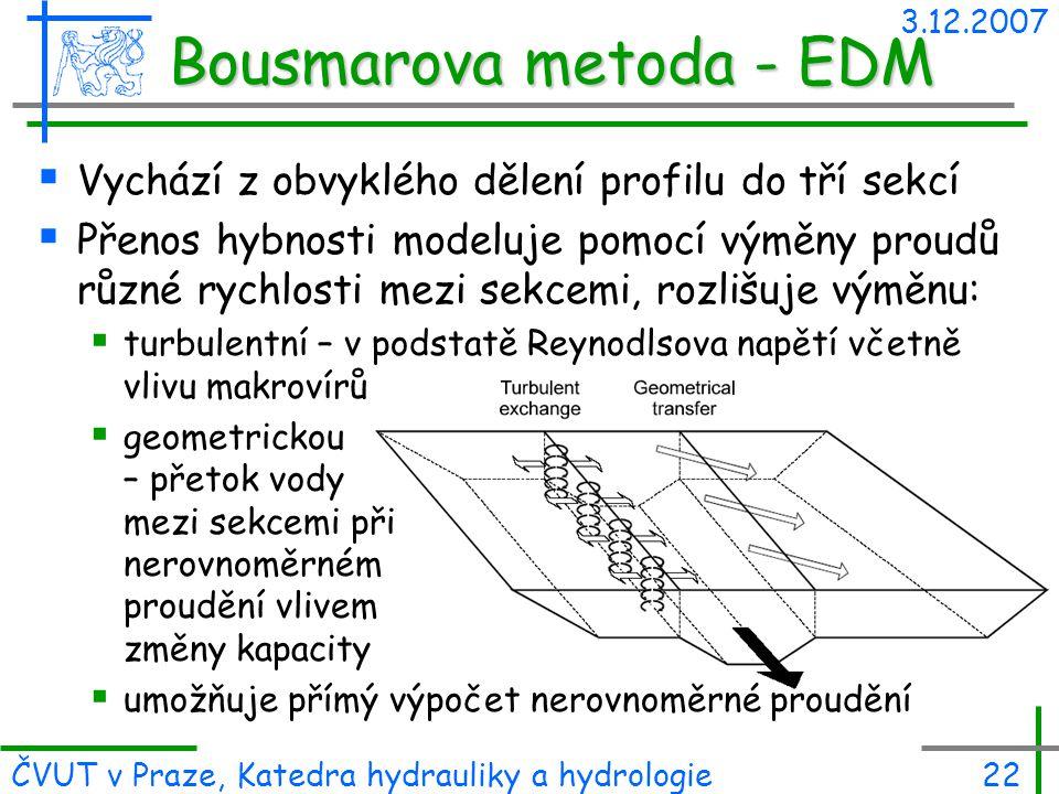 3.12.2007 ČVUT v Praze, Katedra hydrauliky a hydrologie22 Bousmarova metoda - EDM  Vychází z obvyklého dělení profilu do tří sekcí  Přenos hybnosti