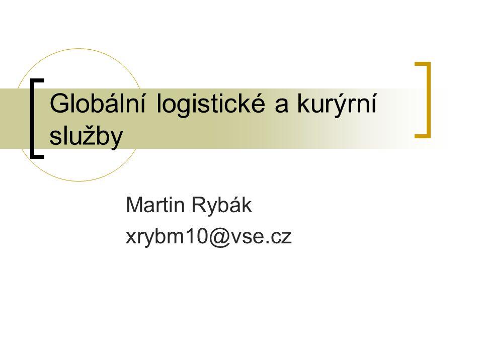 Globální logistické a kurýrní služby Martin Rybák xrybm10@vse.cz