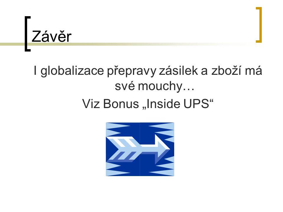 """Závěr I globalizace přepravy zásilek a zboží má své mouchy… Viz Bonus """"Inside UPS"""