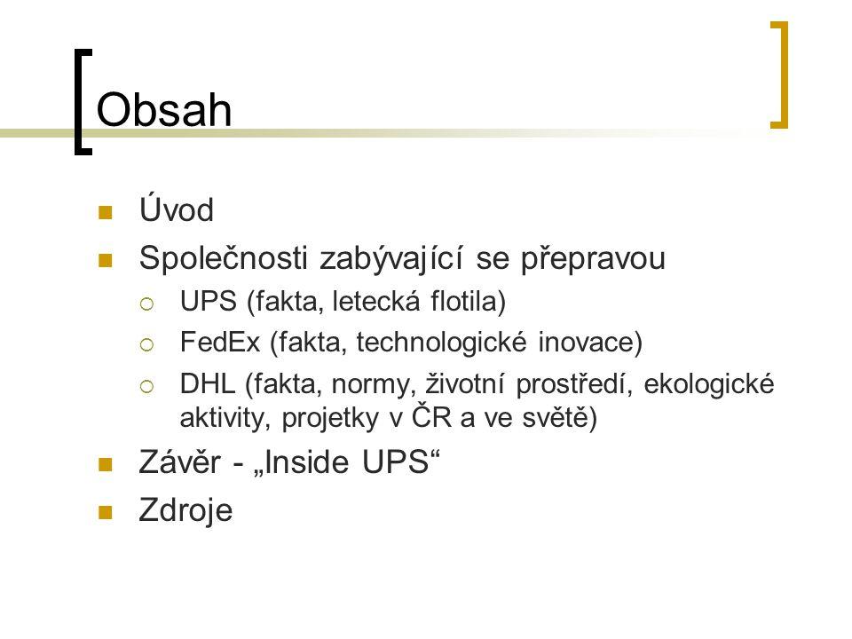 """Obsah Úvod Společnosti zabývající se přepravou  UPS (fakta, letecká flotila)  FedEx (fakta, technologické inovace)  DHL (fakta, normy, životní prostředí, ekologické aktivity, projetky v ČR a ve světě) Závěr - """"Inside UPS Zdroje"""
