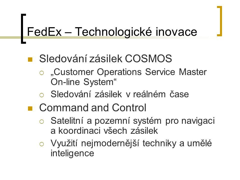"""FedEx – Technologické inovace Sledování zásilek COSMOS  """"Customer Operations Service Master On-line System  Sledování zásilek v reálném čase Command and Control  Satelitní a pozemní systém pro navigaci a koordinaci všech zásilek  Využití nejmodernější techniky a umělé inteligence"""