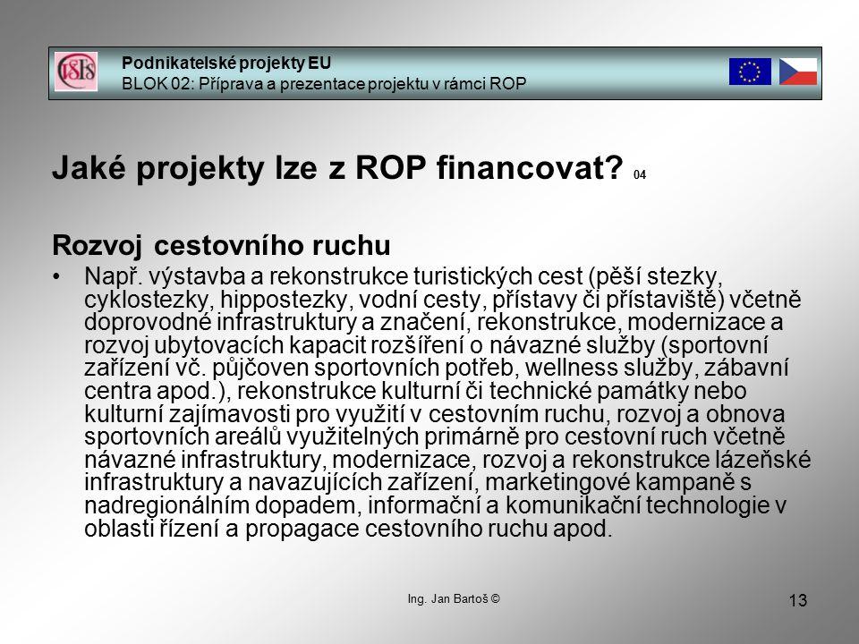 13 Podnikatelské projekty EU BLOK 02: Příprava a prezentace projektu v rámci ROP Ing. Jan Bartoš © Jaké projekty lze z ROP financovat? 04 Rozvoj cesto