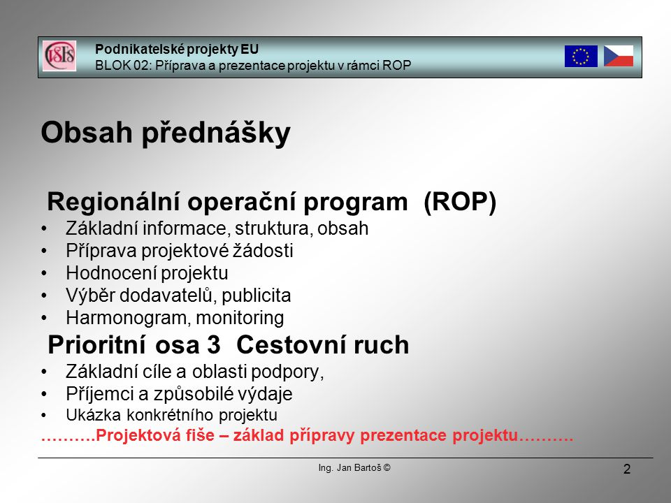 2 Obsah přednášky Regionální operační program (ROP) Základní informace, struktura, obsah Příprava projektové žádosti Hodnocení projektu Výběr dodavate