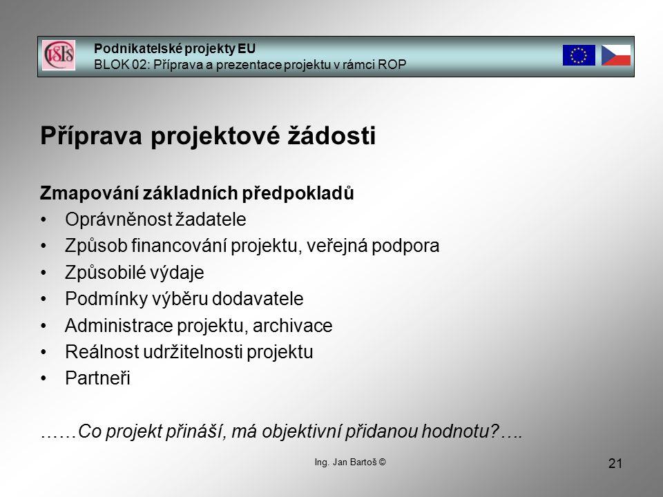 21 Podnikatelské projekty EU BLOK 02: Příprava a prezentace projektu v rámci ROP Ing. Jan Bartoš © Příprava projektové žádosti Zmapování základních př