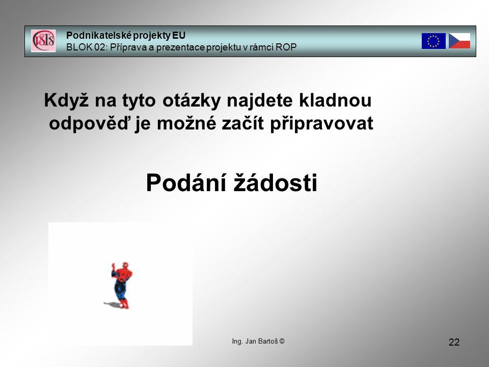 22 Podnikatelské projekty EU BLOK 02: Příprava a prezentace projektu v rámci ROP Když na tyto otázky najdete kladnou odpověď je možné začít připravova