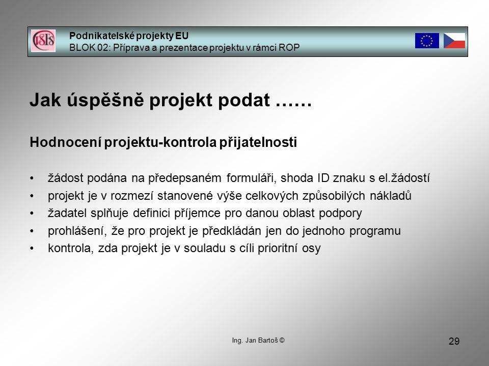 29 Podnikatelské projekty EU BLOK 02: Příprava a prezentace projektu v rámci ROP Ing. Jan Bartoš © Jak úspěšně projekt podat …… Hodnocení projektu-kon