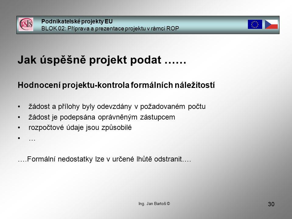 30 Podnikatelské projekty EU BLOK 02: Příprava a prezentace projektu v rámci ROP Ing. Jan Bartoš © Jak úspěšně projekt podat …… Hodnocení projektu-kon