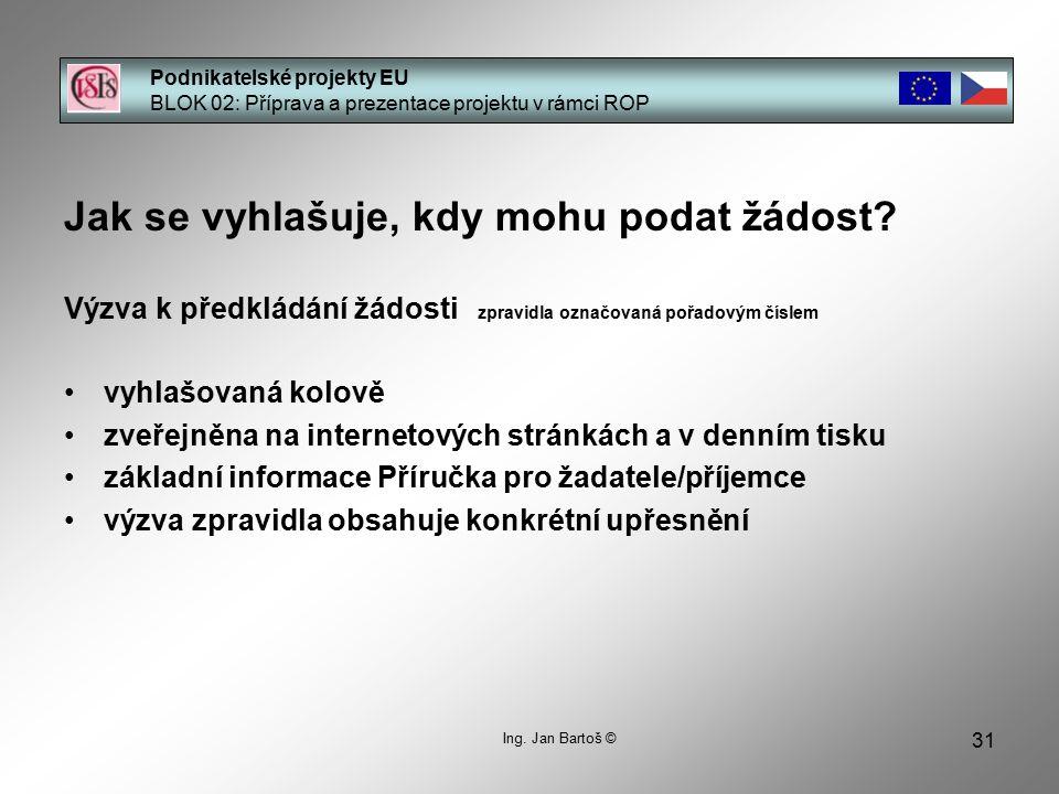 31 Podnikatelské projekty EU BLOK 02: Příprava a prezentace projektu v rámci ROP Ing. Jan Bartoš © Jak se vyhlašuje, kdy mohu podat žádost? Výzva k př