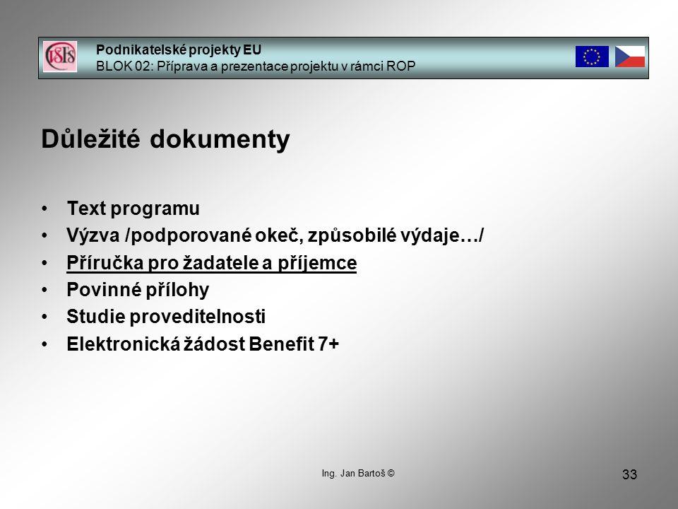 33 Podnikatelské projekty EU BLOK 02: Příprava a prezentace projektu v rámci ROP Ing. Jan Bartoš © Důležité dokumenty Text programu Výzva /podporované