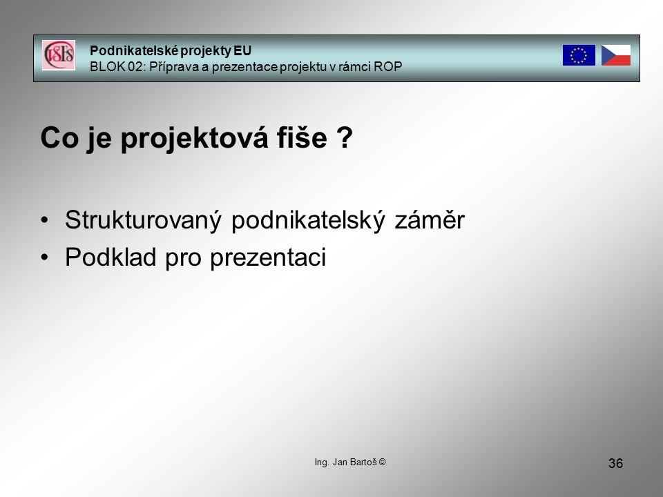 36 Podnikatelské projekty EU BLOK 02: Příprava a prezentace projektu v rámci ROP Co je projektová fiše ? Strukturovaný podnikatelský záměr Podklad pro