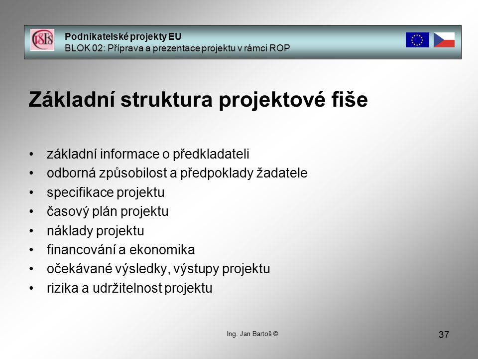 37 Podnikatelské projekty EU BLOK 02: Příprava a prezentace projektu v rámci ROP Základní struktura projektové fiše základní informace o předkladateli