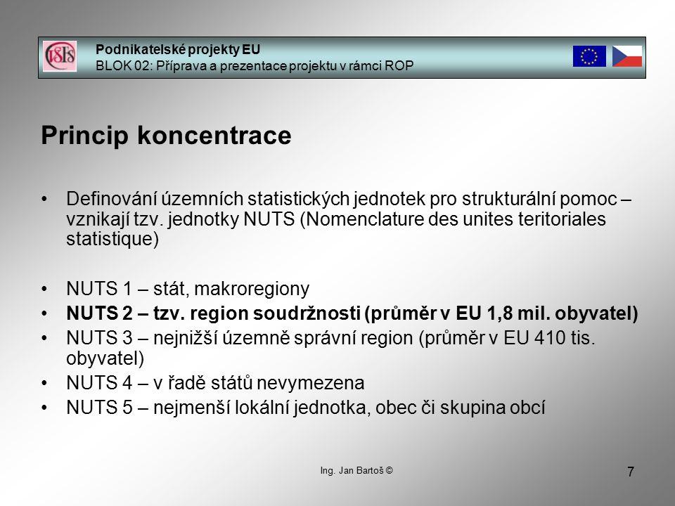7 Podnikatelské projekty EU BLOK 02: Příprava a prezentace projektu v rámci ROP Ing. Jan Bartoš © Princip koncentrace Definování územních statistickýc