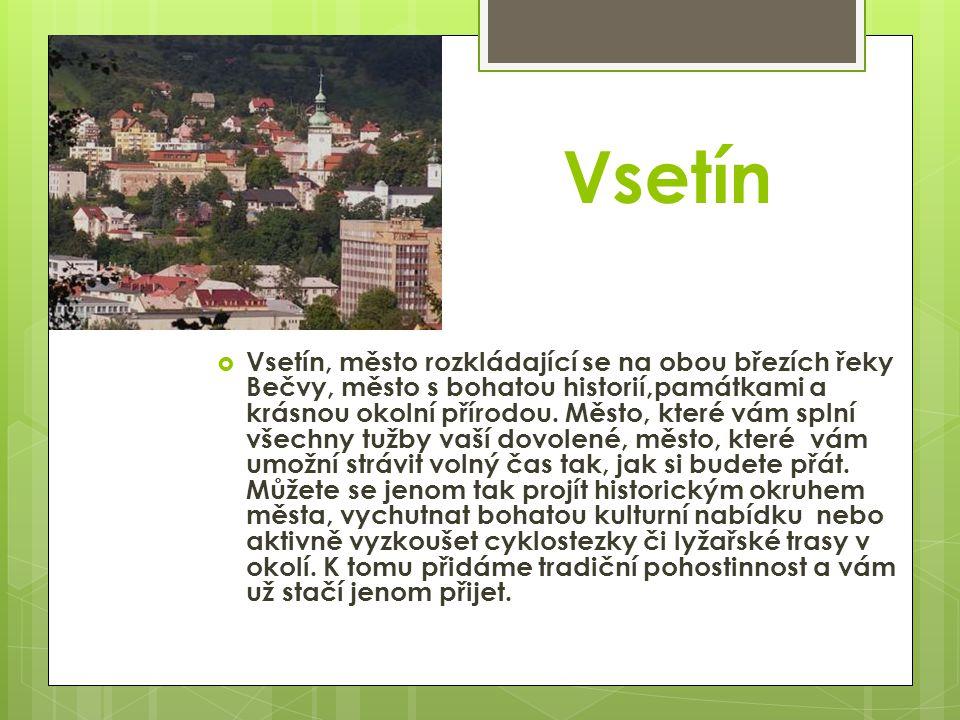 Vsetín  Vsetín, město rozkládající se na obou březích řeky Bečvy, město s bohatou historií,památkami a krásnou okolní přírodou.