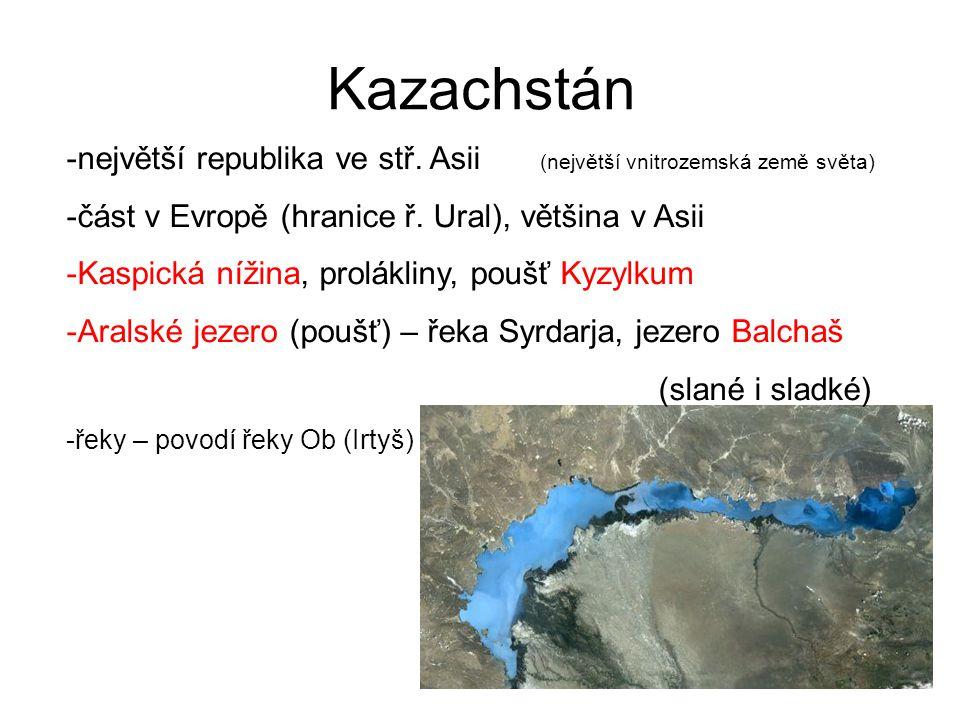 Kazachstán -největší republika ve stř. Asii (největší vnitrozemská země světa) -část v Evropě (hranice ř. Ural), většina v Asii -Kaspická nížina, prol
