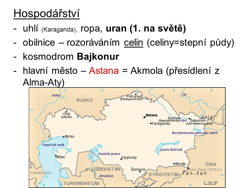 Hospodářství -uhlí (Karaganda), ropa, uran (1. na světě) -obilnice – rozoráváním celin (celiny=stepní půdy) -kosmodrom Bajkonur -hlavní město – Astana
