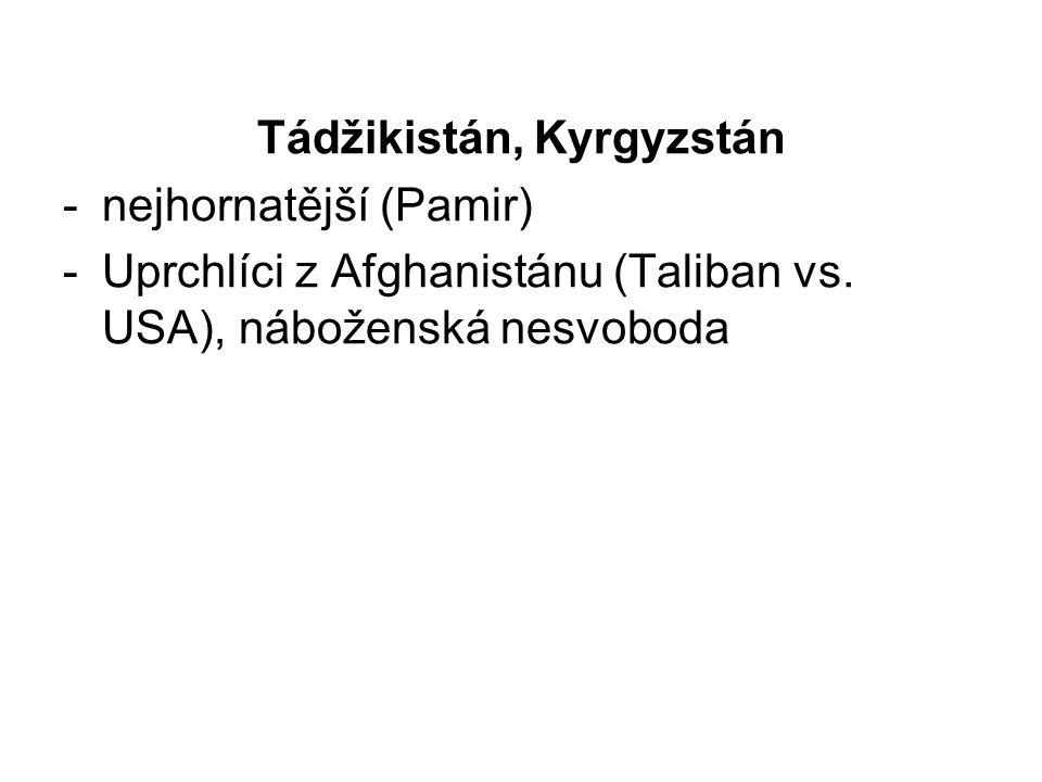 Tádžikistán, Kyrgyzstán -nejhornatější (Pamir) -Uprchlíci z Afghanistánu (Taliban vs. USA), náboženská nesvoboda