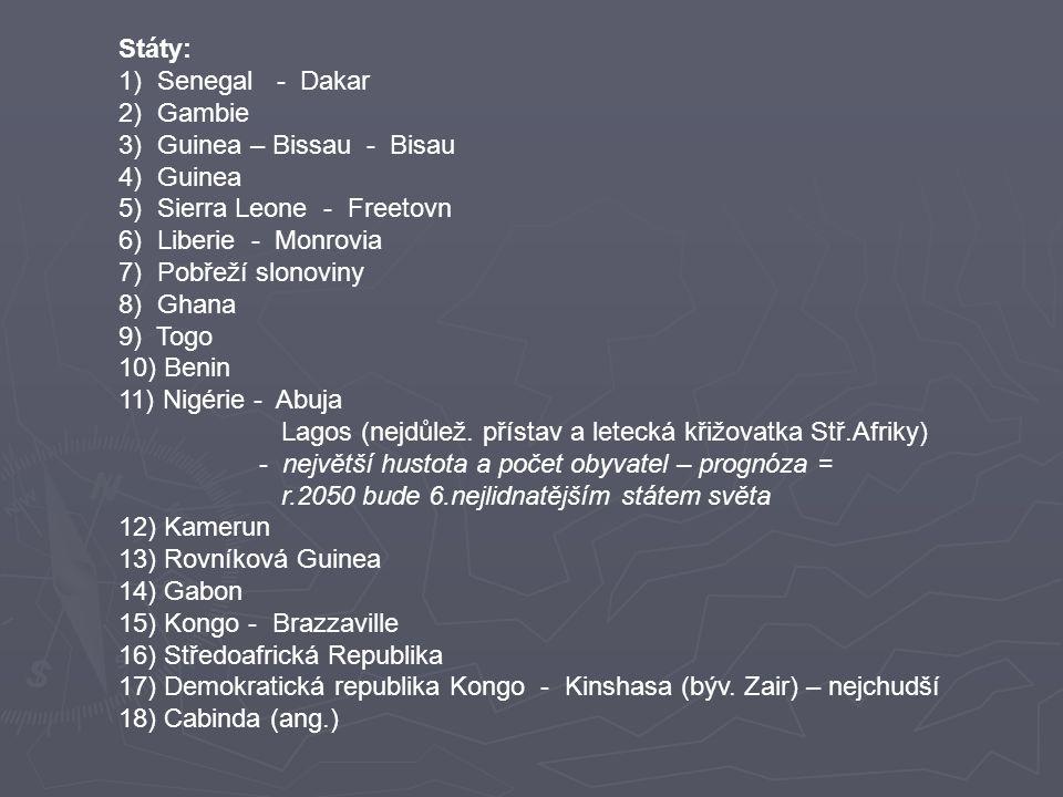 Státy: 1) Senegal - Dakar 2) Gambie 3) Guinea – Bissau - Bisau 4) Guinea 5) Sierra Leone - Freetovn 6) Liberie - Monrovia 7) Pobřeží slonoviny 8) Ghana 9) Togo 10) Benin 11) Nigérie - Abuja Lagos (nejdůlež.