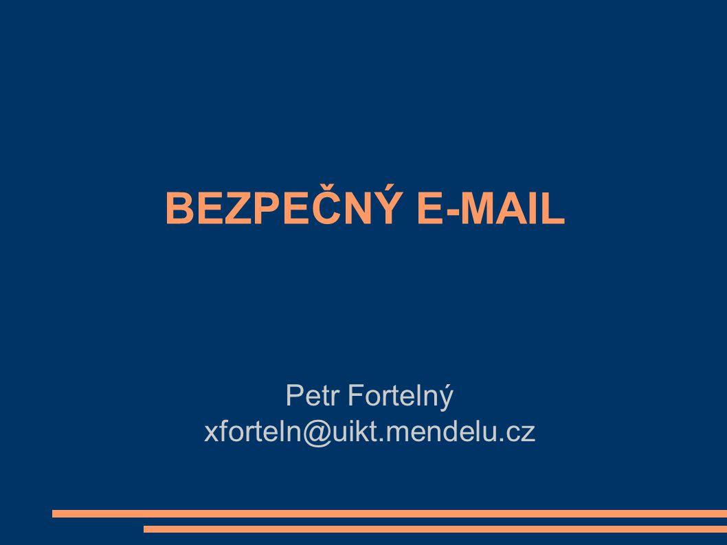 BEZPEČNÝ E-MAIL Petr Fortelný xforteln@uikt.mendelu.cz