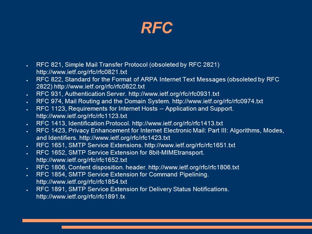 RFC ● RFC 821, Simple Mail Transfer Protocol (obsoleted by RFC 2821) http://www.ietf.org/rfc/rfc0821.txt ● RFC 822, Standard for the Format of ARPA In