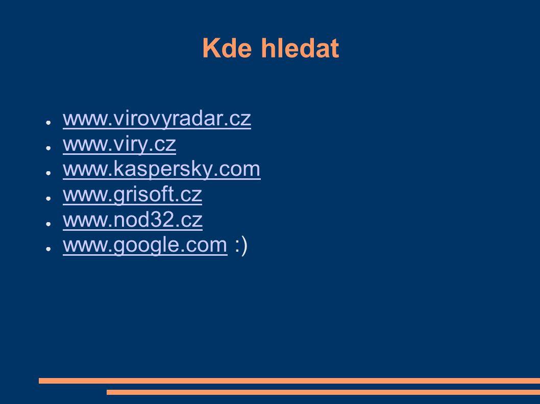 Kde hledat ● www.virovyradar.cz www.virovyradar.cz ● www.viry.cz www.viry.cz ● www.kaspersky.com www.kaspersky.com ● www.grisoft.cz www.grisoft.cz ● www.nod32.cz www.nod32.cz ● www.google.com :) www.google.com