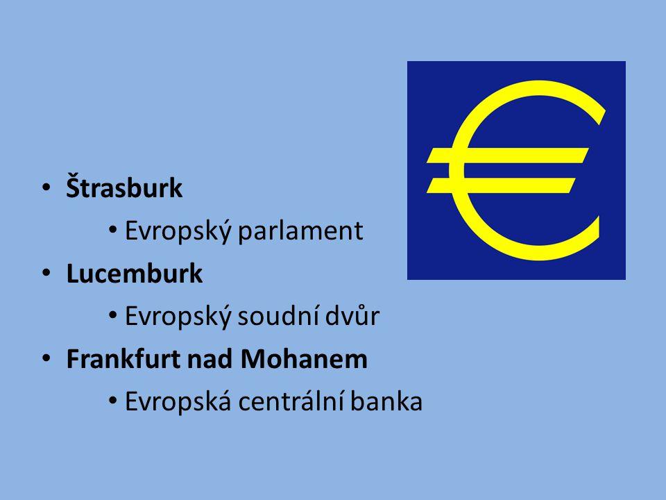Štrasburk Evropský parlament Lucemburk Evropský soudní dvůr Frankfurt nad Mohanem Evropská centrální banka