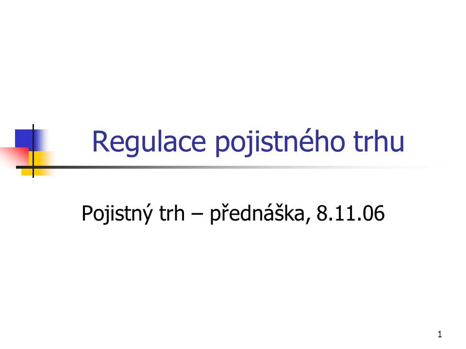 1 Regulace pojistného trhu Pojistný trh – přednáška, 8.11.06